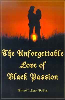 The Unforgettable Love of Black Passion  by  Russell  Bailey