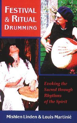 Festival and Ritual Drumming: Evoking the Sacred Through Rhythms of the Spirit Mishlen Linden