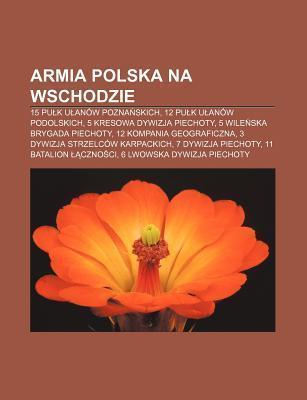 Armia Polska Na Wschodzie: 15 Pu K U an W Pozna Skich, 12 Pu K U an W Podolskich, 5 Kresowa Dywizja Piechoty, 5 Wile Ska Brygada Piechoty Source Wikipedia