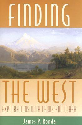 Finding the West: Explorations with Lewis and Clark  by  James P. Ronda