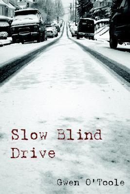 Slow Blind Drive  by  Gwen OToole