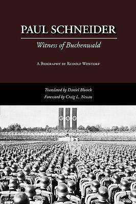 Paul Schneider: Witness of Buchenwald  by  Rudolf Wentorf