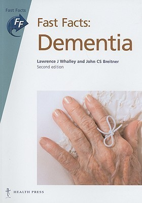 Fast Facts: Dementia Lawrence J. Whalley