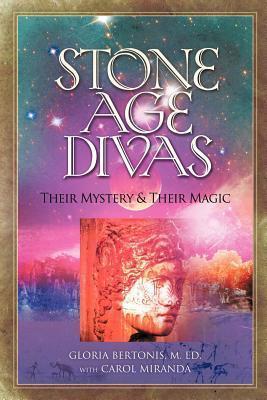 Stone Age Divas: Their Mystery and Their Magic Gloria Bertonis