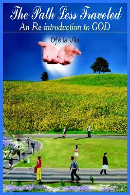 The Path Less Traveled: An Re-introduction to GOD  by  Ofelia Vila