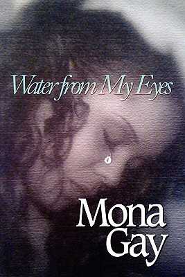 Water from My Eyes  by  Mona Gay