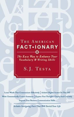 The American Factionary: The Easy Way to Enhance Your Vocabulary and Writing Skills  by  S. J. Testa