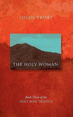 The Holy Woman: Book Three of The Holy Man Trilogy Susan Trott