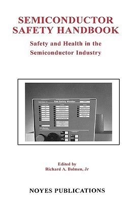 Semiconductor Safety Handbook: Safety and Health in the Semiconductor Industry  by  Bolmen