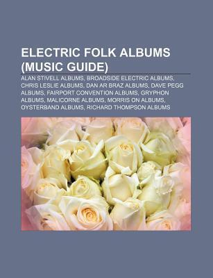 Electric Folk Albums (Music Guide): Alan Stivell Albums, Broadside Electric Albums, Chris Leslie Albums, Dan AR Braz Albums, Dave Pegg Albums Source Wikipedia