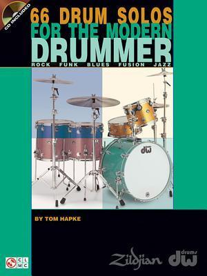 66 Drum Solos for the Modern Drummer: Rock * Funk * Blues * Fusion * Jazz [With CD] Tom Hapke