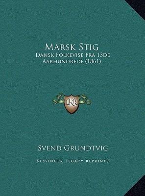 Marsk Stig: Dansk Folkevise Fra 13de Aarhundrede (1861)  by  Svend Grundtvig