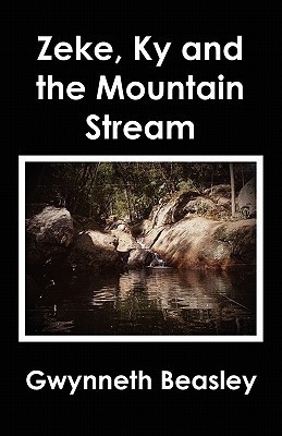 Zeke, KY and the Mountain Stream  by  Gwynneth Beasley