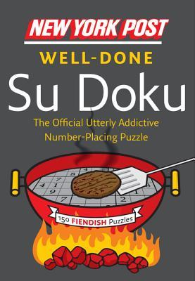 New York Post Well-Done Su Doku: 150 Fiendish Puzzles New York Post
