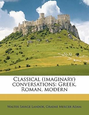 Classical (Imaginary) Conversations: Greek, Roman, Modern  by  Walter Savage Landor