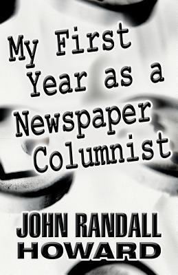 My First Year as a Newspaper Columnist John Randall Howard