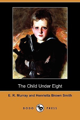 The Child Under Eight  by  Elsie Riach Murray