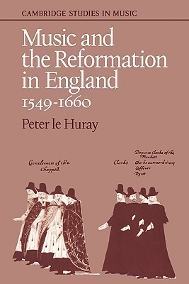 Music and the Reformation in England 1549 1660  by  Peter le Huray