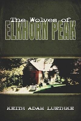 The Wolves of Elkhorn Peak Keith Luethke
