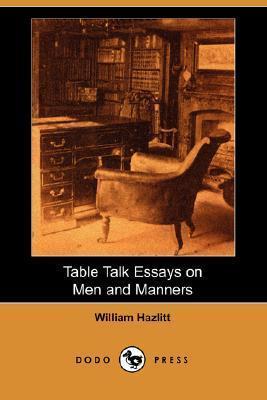Table Talk Essays on Men and Manners William Hazlitt