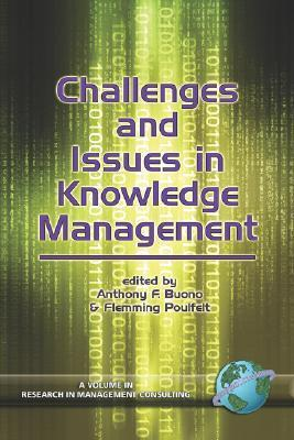 Challenges And Issues In Knowledge Management (Pb) (Research In Management Consulting)  by  Anthony F. Buono