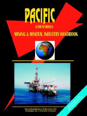 Pacific Countries Mining and Mineral Industry Handbook  by  USA International Business Publications