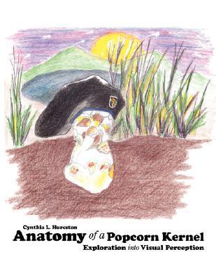 Anatomy of a Popcorn Kernel: Exploration Into Visual Perception  by  Cynthia Hureston