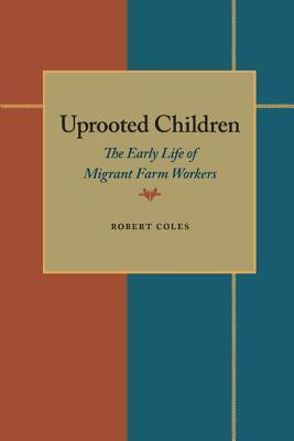 Uprooted Children: The Early Life of Migrant Farm Workers Robert Coles