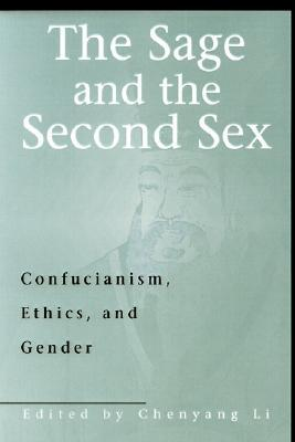 The Sage and the Second Sex: Confucianism, Ethics, and Gender  by  Li Chenyang