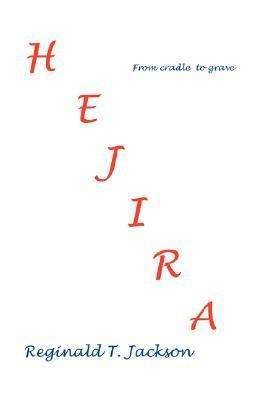 Hejira: From Cradle to Grave  by  Reginald, T Jackson