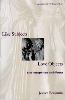 Like Subjects, Love Objects: Essays On Recognition And Sexual Difference Jessica Benjamin