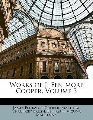 Works of J. Fenimore Cooper, Volume 3 James Fenimore Cooper