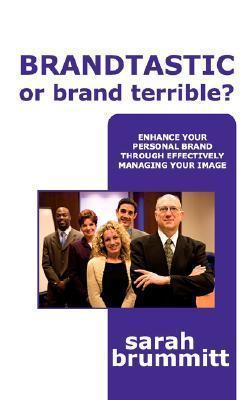 Brandtastic or Brand Terrible?  by  Sarah Brummitt