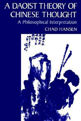 A Daoist Theory of Chinese Thought: A Philosophical Interpretation Chad Hansen