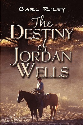The Destiny of Jordan Wells  by  Carl Riley