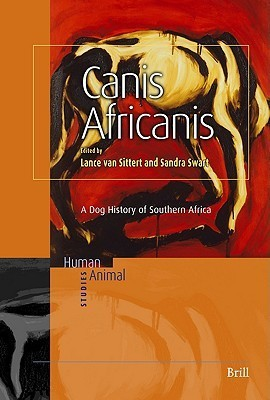 Canis Africanis: A Dog History of Southern Africa Lance Van Sittert