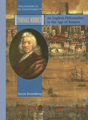 Thomas Hobbes: An English Philosopher in the Age of Reason  by  Aaron Rosenberg