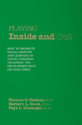 Playing Inside and Out: How to Promote Social Growth and Learning in Young Children Including the Developmentally Delayed Child Thomas D. Yawkey