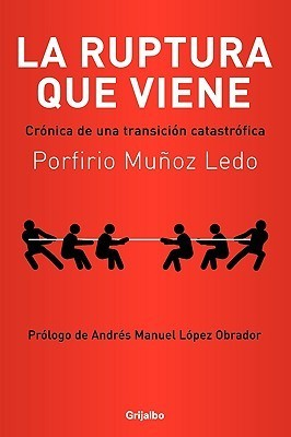 La Ruptura Que Viene  by  Porfirio Munoz Ledo