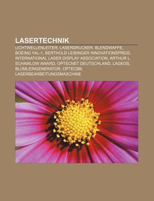 Lasertechnik: Lichtwellenleiter, Laserdrucker, Blendwaffe, Boeing Yal-1, Berthold Leibinger Innovationspreis  by  Source Wikipedia