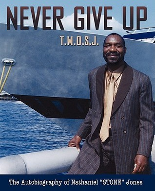 Never Give Up- The Memoirs of Stone Jones  by  Nathaniel Jones
