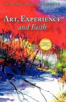 Art, Experience and Faith William Tolliver Squires
