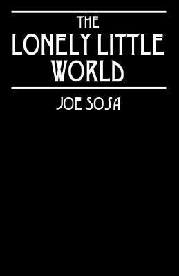 The Lonely Little World Joe Sosa