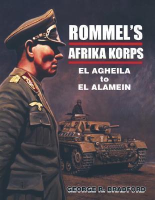 Rommels Afrika Korps: El Agheila to El Alamein  by  George R. Bradford