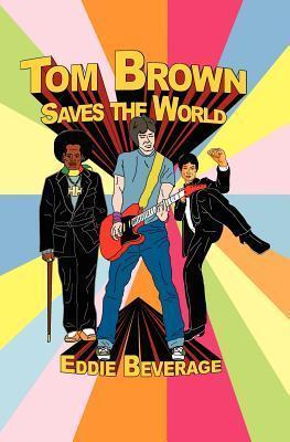 Tom Brown Saves the World  by  Eddie Beverage