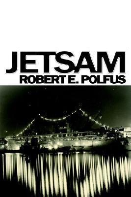 Jetsam  by  Robert E. Polfus