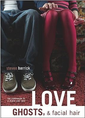 Love, Ghosts, and Facial Hair Steven Herrick