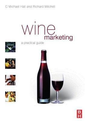 Wine Marketing: A Practical Guide  by  C. Michael Hall
