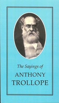 Sayings of Anthony Trollope  by  Anthony Trollope