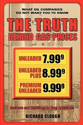 The Truth Behind Gas Prices Richard Clough